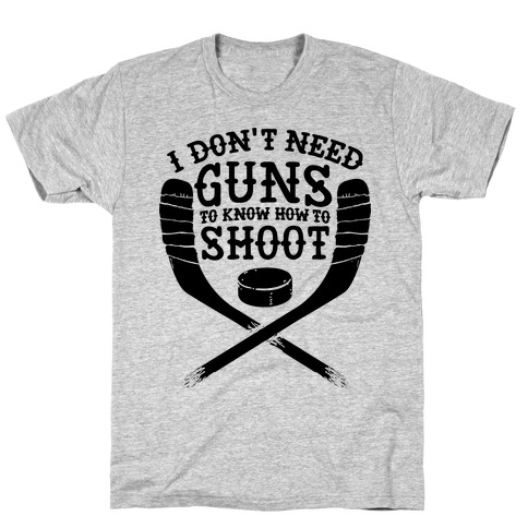 I Don't Need Guns To Know How To Shoot Mens T-Shirt