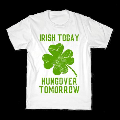 Irish Today, Hungover Tomorrow Kids T-Shirt