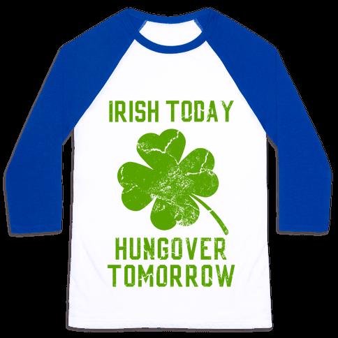 Irish Today, Hungover Tomorrow Baseball Tee