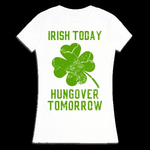 Irish Today, Hungover Tomorrow Womens T-Shirt