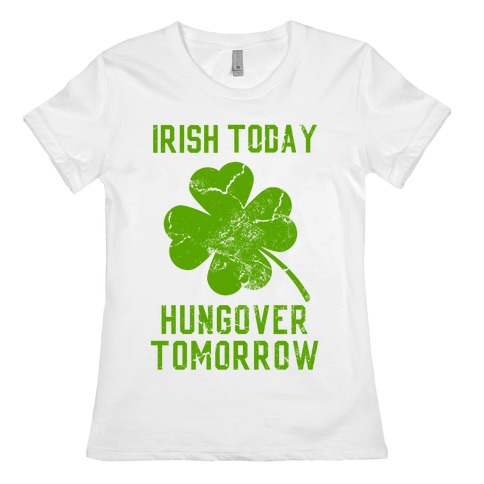 Irish Today, Hungover Tomorrow Womens T-Shirt