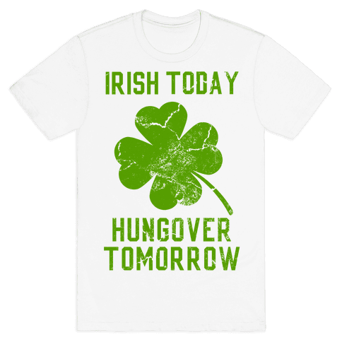Irish Today, Hungover Tomorrow Mens T-Shirt