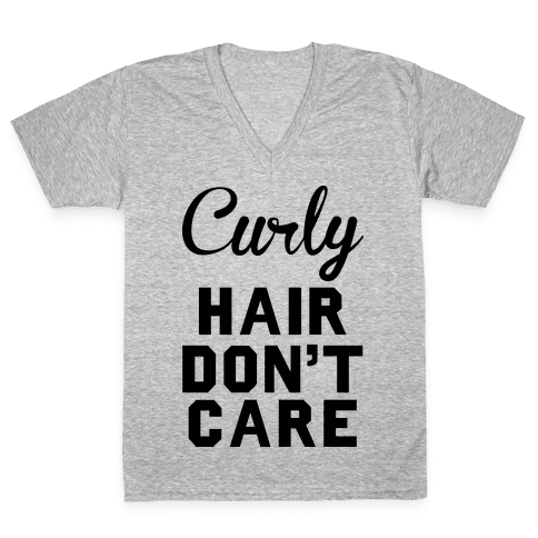 Curly Hair Don't Care V-Neck Tee Shirt