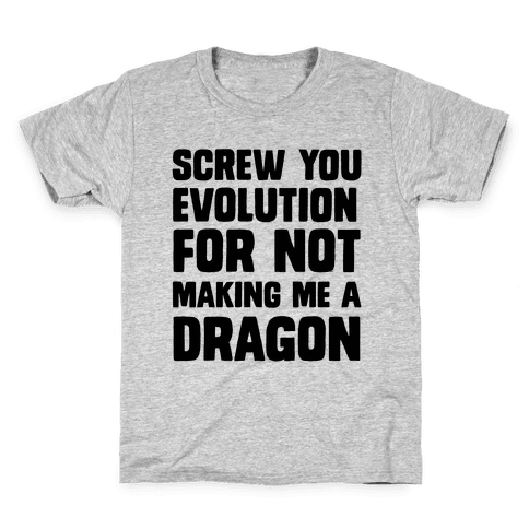 Screw You Evolution For Not Making Me A Dragon Kids T-Shirt