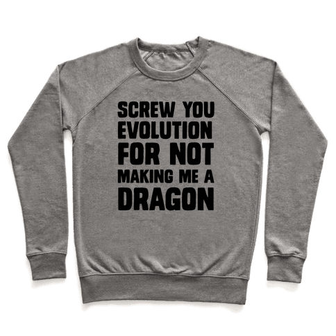 Screw You Evolution For Not Making Me A Dragon Pullover