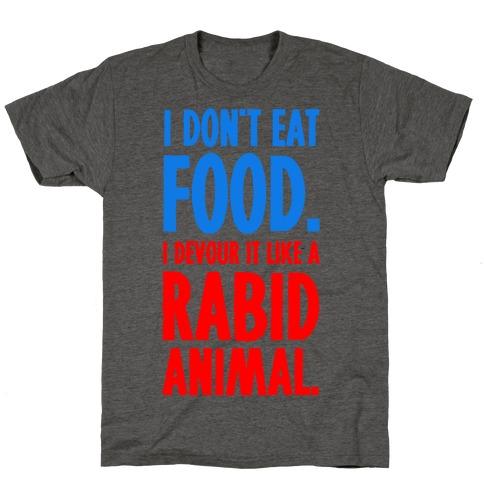 I Don't Eat Food. T-Shirt