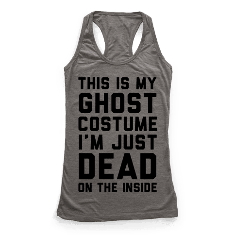 This Is My Ghost Costume I'm Just Dead On The Inside Racerback Tank Top