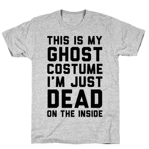 This Is My Ghost Costume I'm Just Dead On The Inside T-Shirt