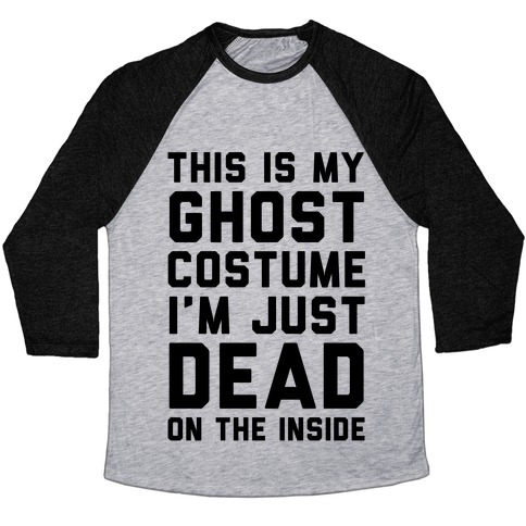 This Is My Ghost Costume I'm Just Dead On The Inside Baseball Tee