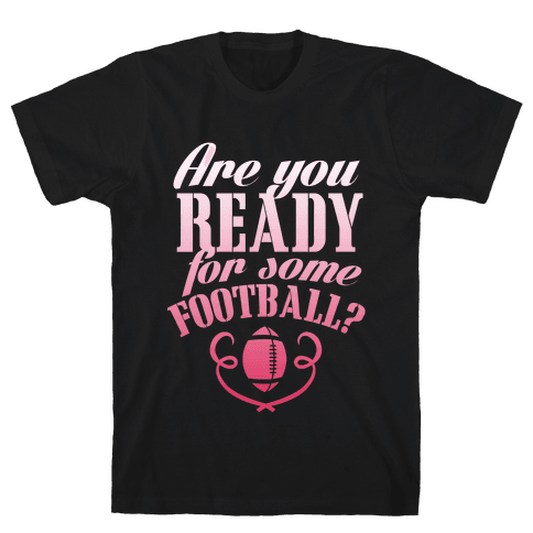 Are You Ready For Some Football? Mens T-Shirt