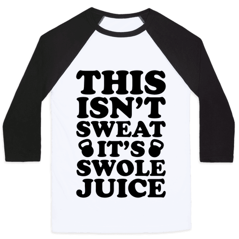 This Isn't Sweat It's Swole Juice Baseball Tee