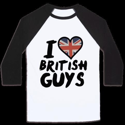 I Love British Guys Baseball Tee