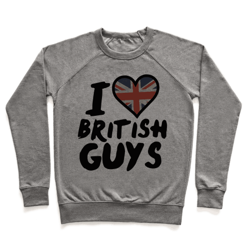 I Love British Guys Pullover
