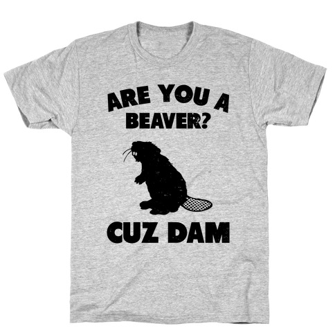 Are You a Beaver? T-Shirt