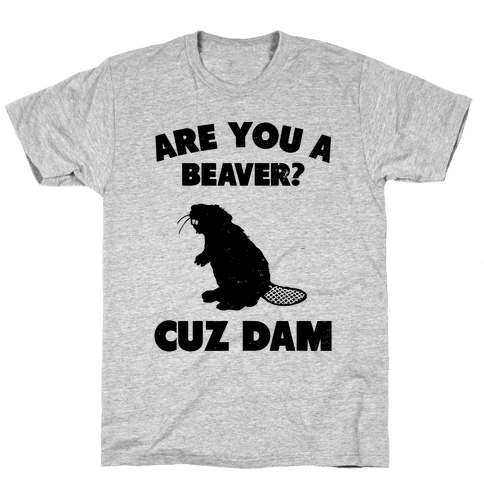 Are You a Beaver? Mens T-Shirt
