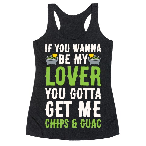 If You Wanna Be My Lover You Gotta Get Me Chips & Guac Racerback Tank Top