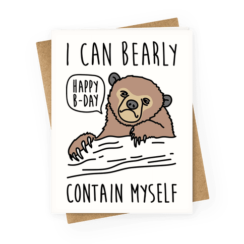 I Can Bearly Contain Myself - Happy Birthday Greeting Card