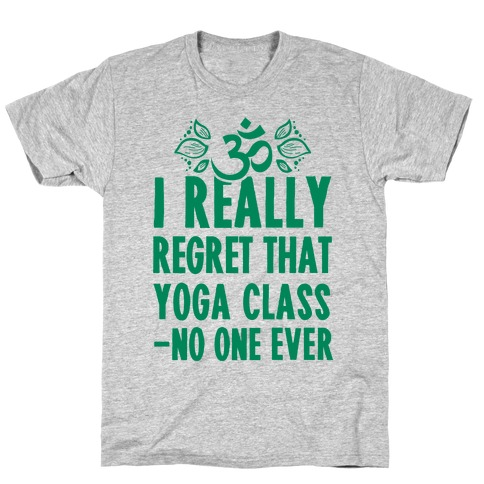 I Really Regret That Yoga Class Said No One Ever Mens T-Shirt