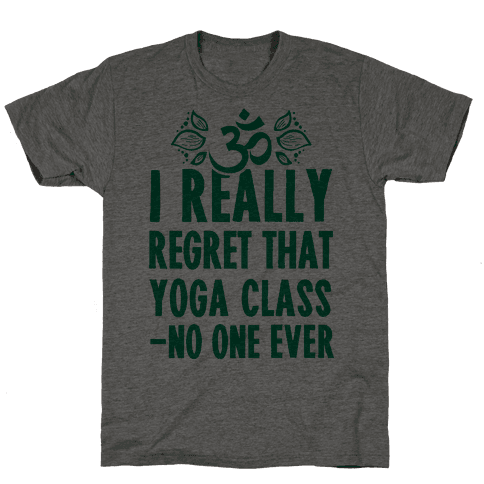 I Really Regret That Yoga Class Said No One Ever