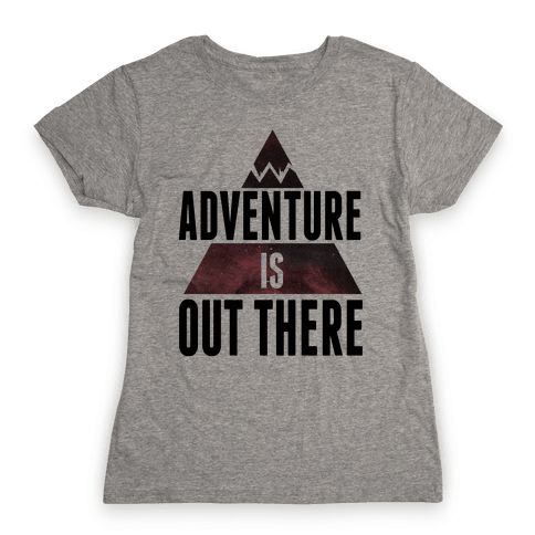 Adventure is Out There! Womens T-Shirt