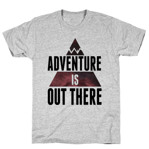 Adventure is Out There! Mens T-Shirt