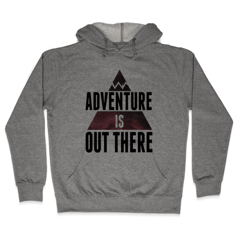 Adventure is Out There! Hooded Sweatshirt