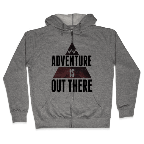 Adventure is Out There! Zip Hoodie