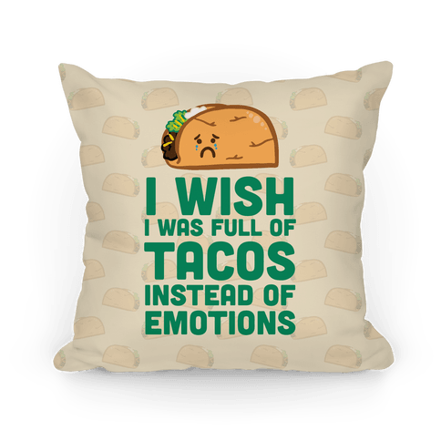 I Wish I Was Full Of Tacos Instead Of Emotions Pillow
