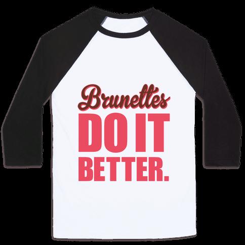Brunettes do it Better Baseball Tee