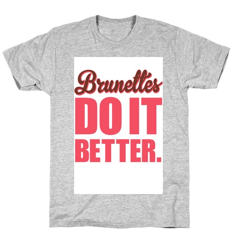 Brunettes do it Better T-Shirt