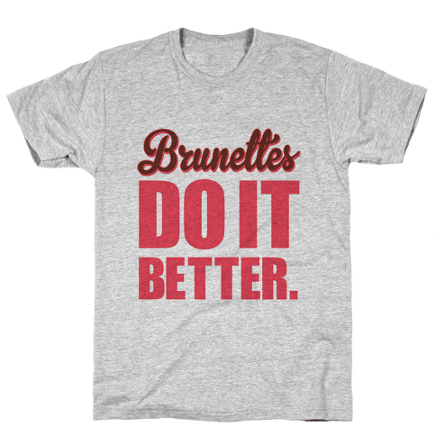 Brunettes do it Better Mens T-Shirt