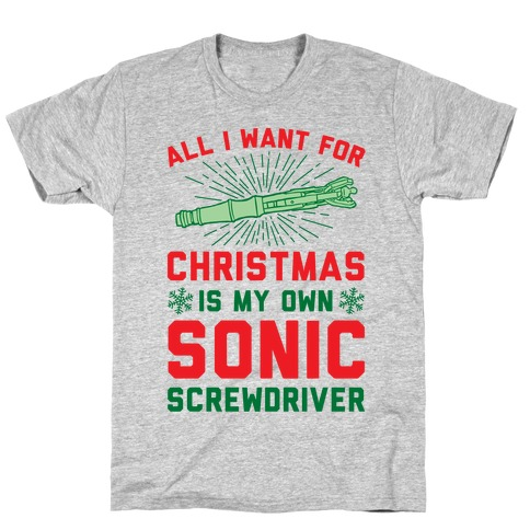 All I Want For Christmas Is My Own Sonic Screwdriver T-Shirt