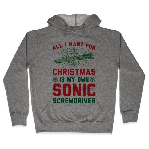 All I Want For Christmas Is My Own Sonic Screwdriver Hooded Sweatshirt