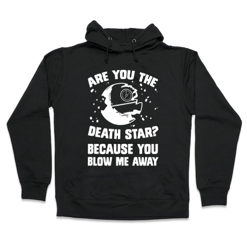 Are You The Death Star? Hooded Sweatshirt