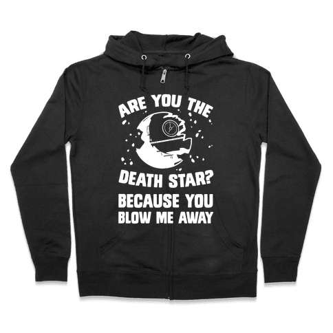 Are You The Death Star? Zip Hoodie