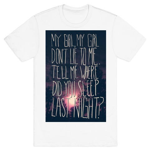 Where Did You Sleep Last Night Mens T-Shirt