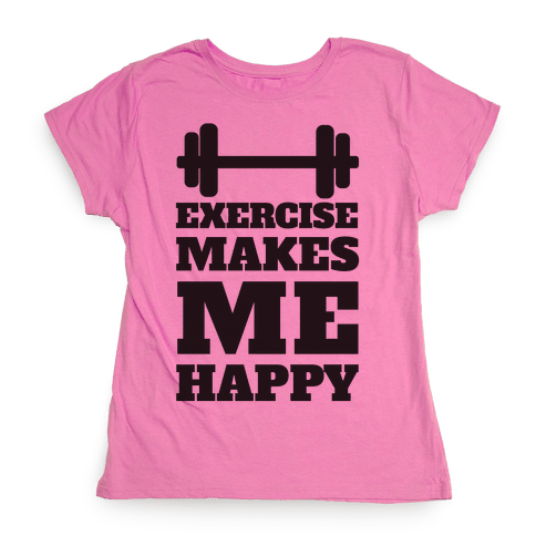 Exercise Makes Me Happy Womens T-Shirt