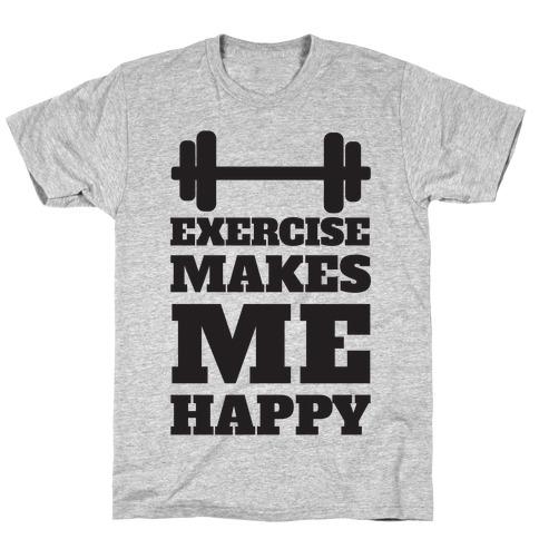 Exercise Makes Me Happy Mens/Unisex T-Shirt