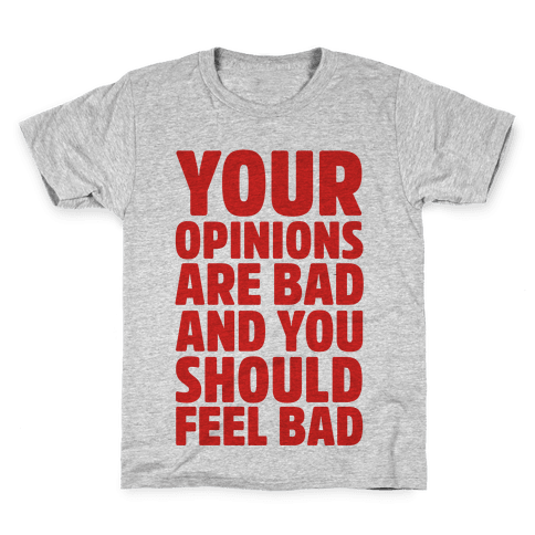 Your Opinions Are Bad And You Should Feel Bad Kids T-Shirt
