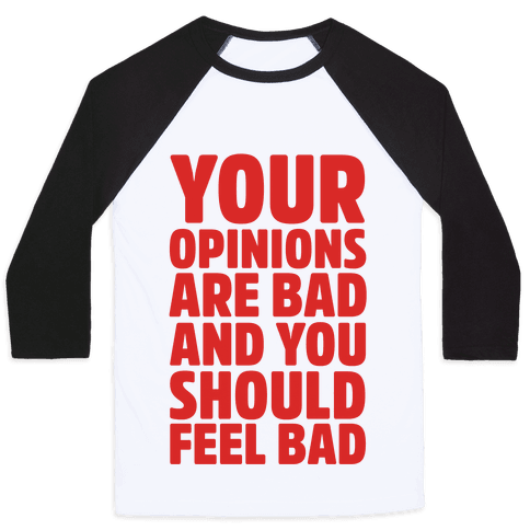 Your Opinions Are Bad And You Should Feel Bad Baseball Tee
