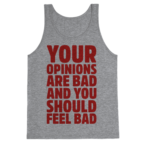 Your Opinions Are Bad And You Should Feel Bad Tank Top