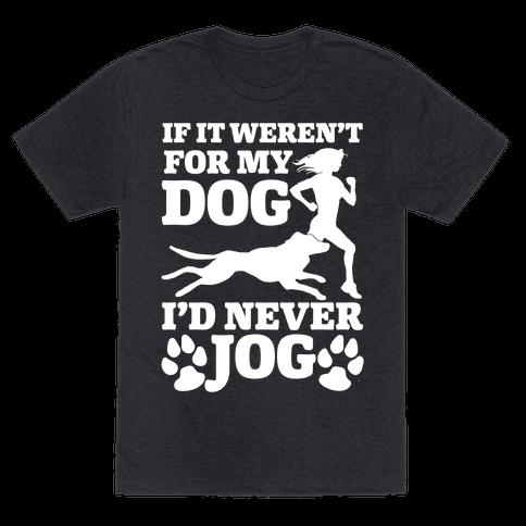 If It Weren't For My Dog I'd Never Jog