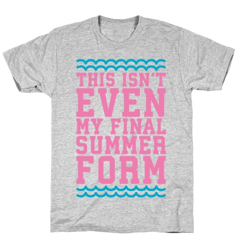 This Isn't Even My Final Summer Form T-Shirt