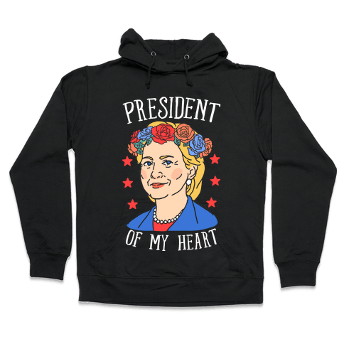 Hillary Clinton: President Of My Heart Hooded Sweatshirt