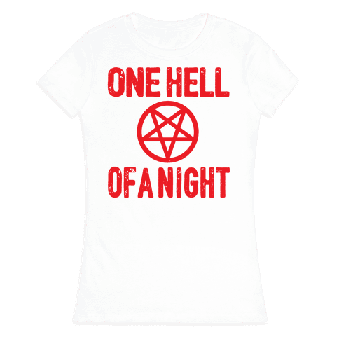 One Hell Of A Night Womens T-Shirt