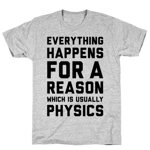 Everything Happens For A Reason Physics Mens T-Shirt