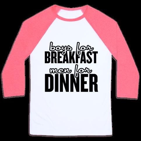Boys for Breakfast, Men for Dinner Baseball Tee