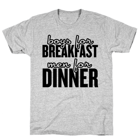 Boys for Breakfast, Men for Dinner Mens T-Shirt