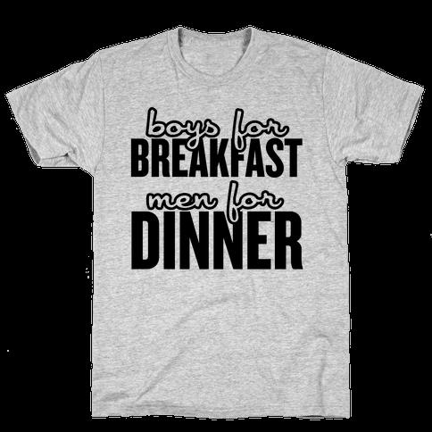 Boys for Breakfast, Men for Dinner Mens T-Shirt