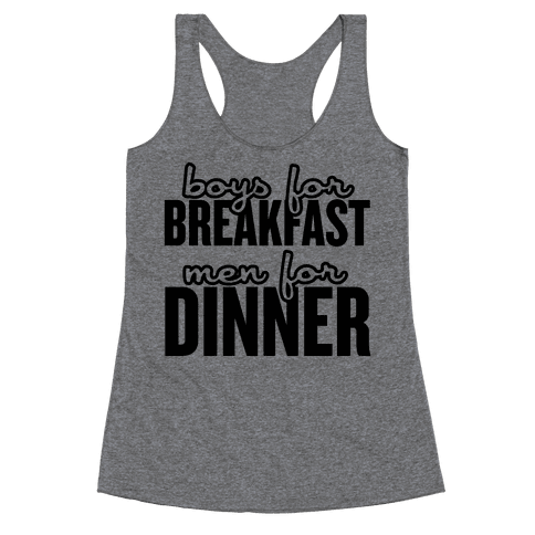 Boys for Breakfast, Men for Dinner Racerback Tank Top